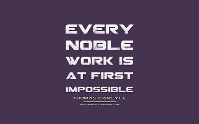 Every noble work is at first impossible, Thomas Carlyle, grunge metal text, quotes about noble work, Thomas Carlyle quotes, inspiration, violet fabric background