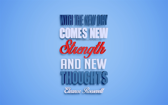 With the new day comes new strength and new thoughts, Eleanor Roosevelt quotes, 4k, creative 3d art, life quotes, popular quotes, motivation quotes, inspiration, blue background