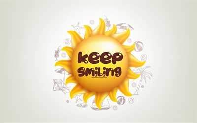 Keep Smiling, 3D sun, positive quotes, 3D art, Keep Smiling concepts, creative art, quotes about Smiling, motivation quotes