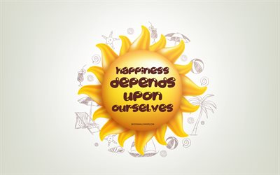 Happiness depends upon ourselves, 3D sun, positive quotes, 3D art, Happiness concepts, creative art, quotes about Happiness