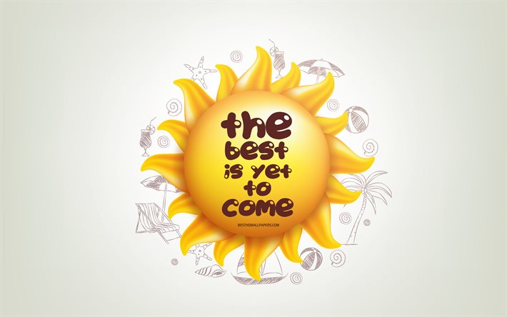 The best is yet to come, 4k, 3D sun, positive quotes, 3D art, creative art, wish for a day, quotes about best, motivation quotes