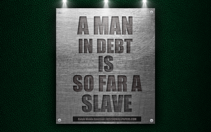 Download Wallpapers A Man In Debt Is So Far A Slave Ralph Waldo