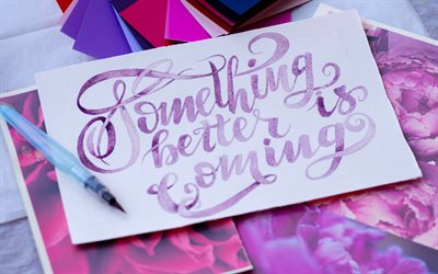 Something better is coming, inscription on the tablet, positive quotes, motivation, inspiration