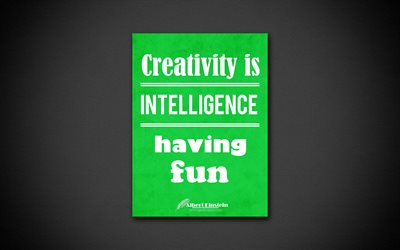 Creativity is intelligence having fun, 4k, quotes, Albert Einstein, motivation, inspiration