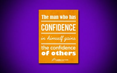The man who has confidence in himself gains the confidence of others, 4k, quotes, Hasidic Proverb, motivation, inspiration