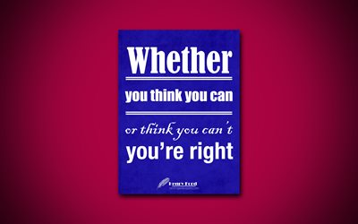 Whether you think you can or think you cant youre right, 4k, quotes, Henry Ford, motivation, inspiration