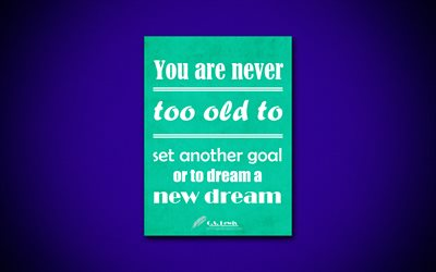 You are never too old to set another goal or to dream a new dream, 4k, quotes, Clive Staples Lewis, motivation, inspiration