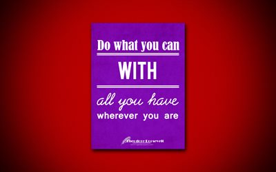 Do what you can with all you have, wherever you are, 4k, quotes, Theodore Roosevelt, motivation, inspiration