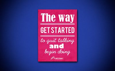 The way get started is to quit talking and begin doing, 4k, quotes, Walt Disney, motivation, inspiration