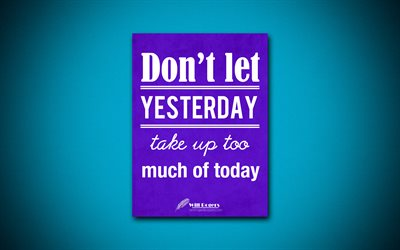 Dont let yesterday take up too much of today, 4k, quotes, Will Rogers, motivation, inspiration