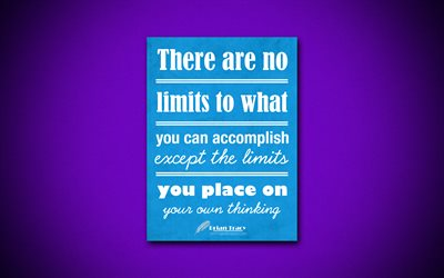 There are no limits to what you can accomplish, except the limits you place on your own thinking, 4k, quotes, Brian Tracy, motivation, inspiration