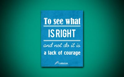 To see what is right and not do it is a lack of courage, 4k, quotes, Confucious, motivation, inspiration