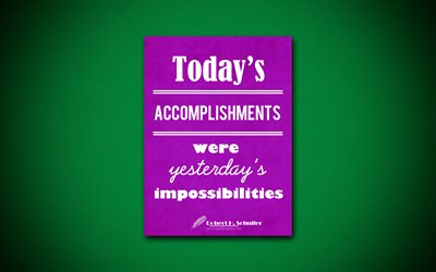 Todays accomplishments were yesterdays impossibilities, 4k, quotes, Robert Harold Schuller, motivation, inspiration