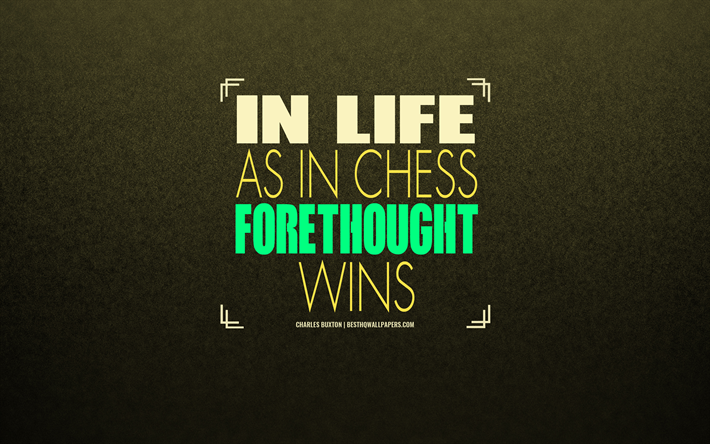 In life as in chess forethought wins, Charles Buxton, quotes about life, creative art, motivation, inspiration