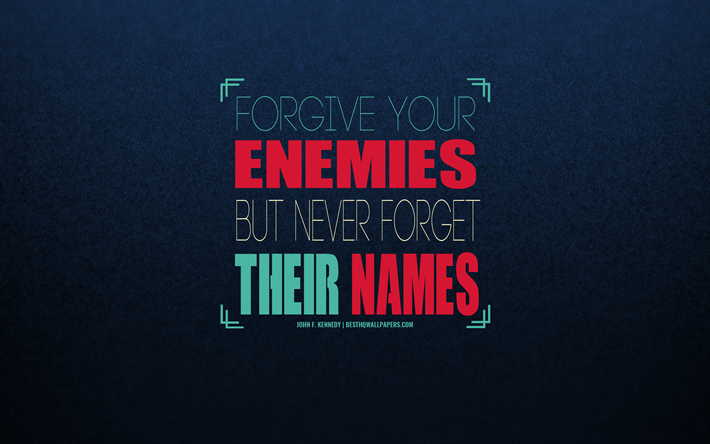 Forgive your enemies but never forget their names, John F Kennedy quotes, quotes about enemies, quotes with reminders of enemies, business quotes, inspiration, art, Kennedy