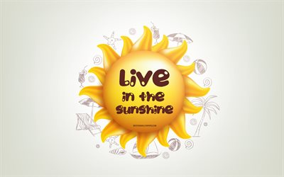 Live in the sunshine, 3D sun, positive quotes, 3D art, creative art, quotes about sunshine, motivation quotes