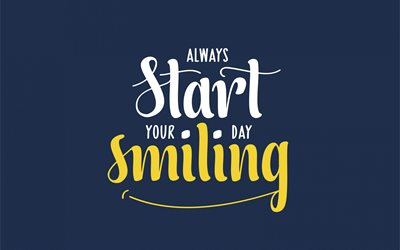 Always start your day smiling, quotes about the start of the day, motivation, inspiration, quotes about a smile