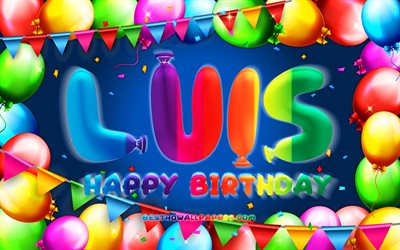 Happy Birthday Luis, 4k, colorful balloon frame, Luis name, blue background, Luis Happy Birthday, Luis Birthday, popular german male names, Birthday concept, Luis