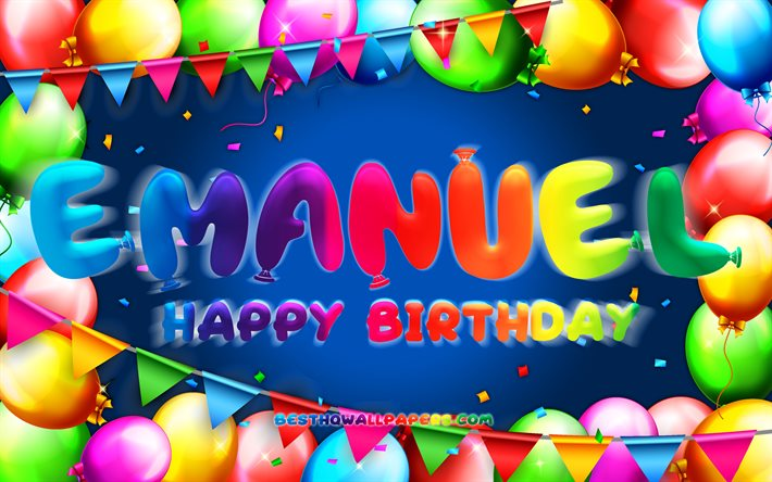 Happy Birthday Emanuel, 4k, colorful balloon frame, Emanuel name, blue background, Emanuel Happy Birthday, Emanuel Birthday, popular american male names, Birthday concept, Emanuel
