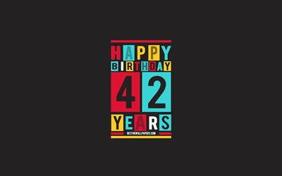 Happy 42 Years Birthday, Birthday Flat Background, 42nd Happy Birthday, Creative Flat Art, 42 Years Birthday, Happy 42nd Birthday, Colorful Abstraction, Happy Birthday Background
