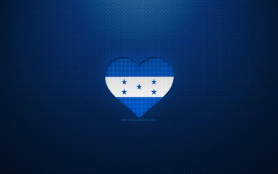 I Love Honduras, 4k, North American countries, blue dotted background, Honduran flag heart, Honduras, favorite countries, Love Honduras, Honduran flag