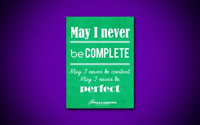 May I never be complete May I never be content May I never be perfect, 4k, business quotes, Chuck Palahniuk, motivation, inspiration