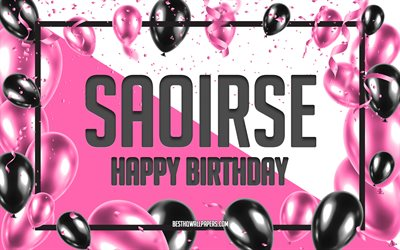 Happy Birthday Saoirse, Birthday Balloons Background, Saoirse, wallpapers with names, Saoirse Happy Birthday, Pink Balloons Birthday Background, greeting card, Saoirse Birthday