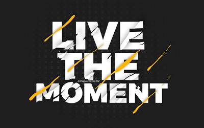 Live the moment, black background, creative art, motivation quotes, quotes about Live, inspiration