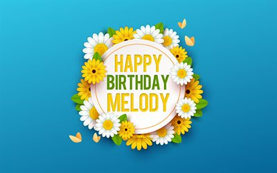 Happy Birthday Melody, 4k, Blue Background with Flowers, Melody, Floral Background, Happy Melody Birthday, Beautiful Flowers, Melody Birthday, Blue Birthday Background