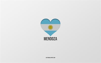 I Love Mendoza, Argentina cities, gray background, Argentina flag heart, Mendoza, favorite cities, Love Mendoza, Argentina