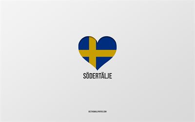 I Love Sodertalje, Swedish cities, gray background, Sodertalje, Sweden, Swedish flag heart, favorite cities, Love Sodertalje
