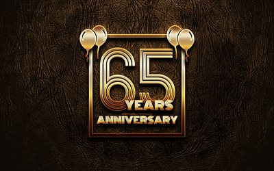 4k, 65 Years Anniversary, golden glitter signs, anniversary concepts, 65th anniversary sign, golden frames, brown leather background, 65th anniversary