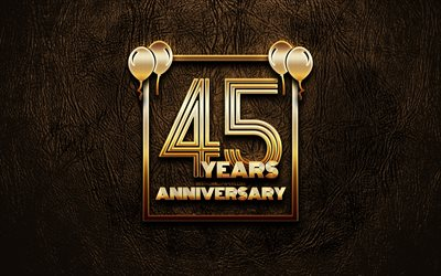 4k, 45 Years Anniversary, golden glitter signs, anniversary concepts, 45th anniversary sign, golden frames, brown leather background, 45th anniversary