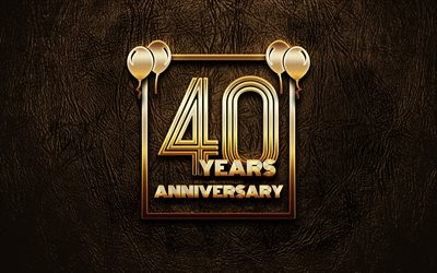 4k, 40 Years Anniversary, golden glitter signs, anniversary concepts, 40th anniversary sign, golden frames, brown leather background, 40th anniversary