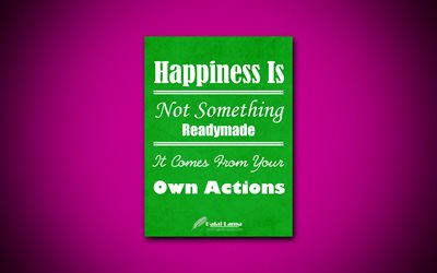 Happiness Is Not Something Readymade It Comes From Your Own Actions, 4k, quotes, Dalai Lama, motivation, inspiration