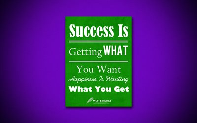 Success Is Getting What You Want, Happiness Is Wanting What You Get, 4k, quotes, William Patrick Kinsella, motivation, inspiration
