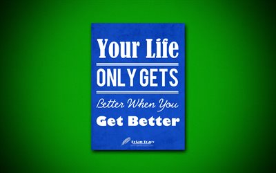 Your Life Only Gets Better When You Get Better, 4k, quotes, Brian Tracy, motivation, inspiration