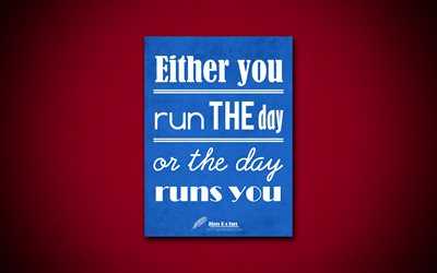 Either you run the day, or the day runs you, 4k, quotes, Jim Rohn, motivation, inspiration