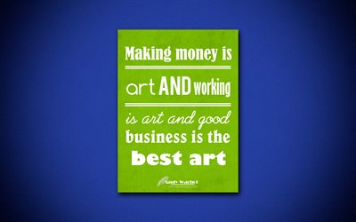 Making money is art and working is art and good business is the best art, 4k, quotes, Andy Warhol, motivation, inspiration