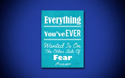 Everything Youve Ever Wanted Is On The Other Side Of Fear, 4k, business quotes, George Addair, motivation, inspiration