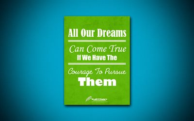 All Our Dreams Can Come True If We Have The Courage To Pursue Them, 4k, business quotes, Walt Disney, motivation, inspiration