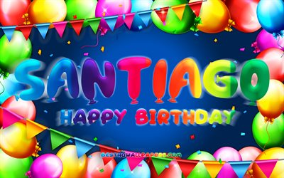 happy birthday santiago, 4k, bunte ballon-rahmen, santiago namen, blauer hintergrund, santiago happy birthday, santiago geburtstag, beliebten spanischen männlichen namen, geburtstag-konzept, santiago