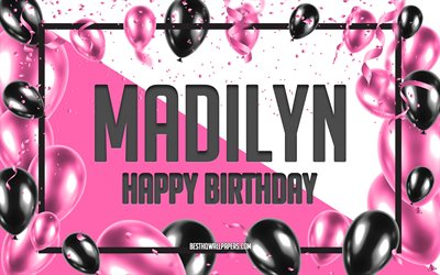Happy Birthday Madilyn, Birthday Balloons Background, Madilyn, wallpapers with names, Madilyn Happy Birthday, Pink Balloons Birthday Background, greeting card, Madilyn Birthday