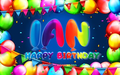 Happy Birthday Ian, 4k, colorful balloon frame, Ian name, blue background, Ian Happy Birthday, Ian Birthday, popular spanish male names, Birthday concept, Ian