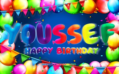 Happy Birthday Youssef, 4k, colorful balloon frame, Youssef name, blue background, Youssef Happy Birthday, Youssef Birthday, popular spanish male names, Birthday concept, Youssef