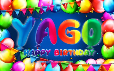 Happy Birthday Yago, 4k, colorful balloon frame, Yago name, blue background, Yago Happy Birthday, Yago Birthday, popular spanish male names, Birthday concept, Yago