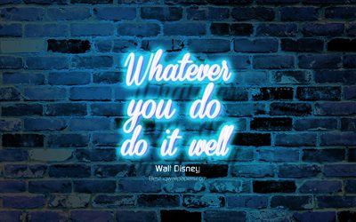 Whatever you do Do it well, blue brick wall, Walt Disney Quotes, neon text, inspiration, Walt Disney, quotes about life