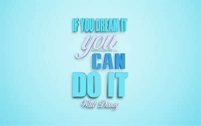 If you dream it you can do it, Walt Disney quotes, motivation quotes, 3d artwork, quotes about dreams, inspiration, creative art, Walt Disney