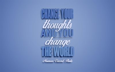 Change your thoughts and you change your world, Norman Vincent Peale quotes, motivational quotes, inspiration, popular quotes, blue 3d art, blue background