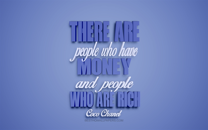 There are people who have money and people who are rich, Coco Chanel quotes, 3d blue art, wealth quotes, money quotes, popular quotes, Coco Chanel